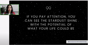 """Screenshot from virtual presentation by Saschie MacLean-Magbanua. Slide says """"If you pay attention, you can see the stardust shine with the potential of what your life could be"""""""