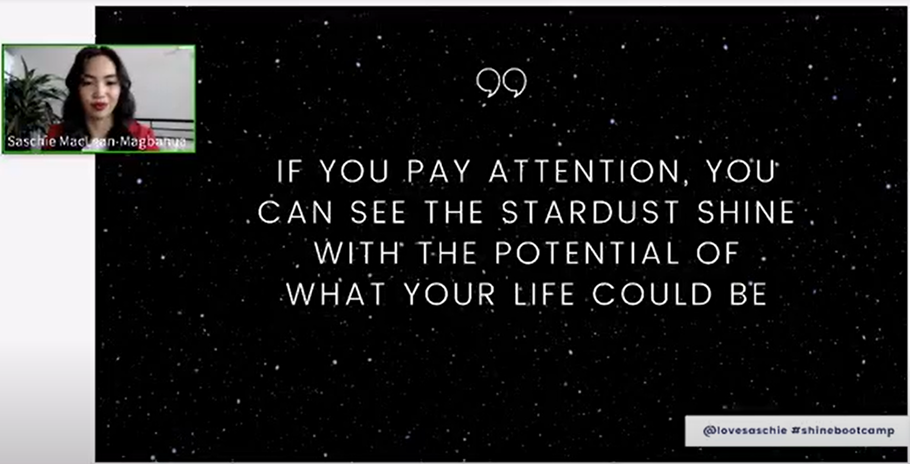 "Screenshot from virtual presentation by Saschie MacLean-Magbanua. Slide says ""If you pay attention, you can see the stardust shine with the potential of what your life could be"""