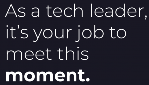 """Slide from talk by Faria Chaudhry. Slide says """"As a tech leader, it's your job to meet this moment."""""""