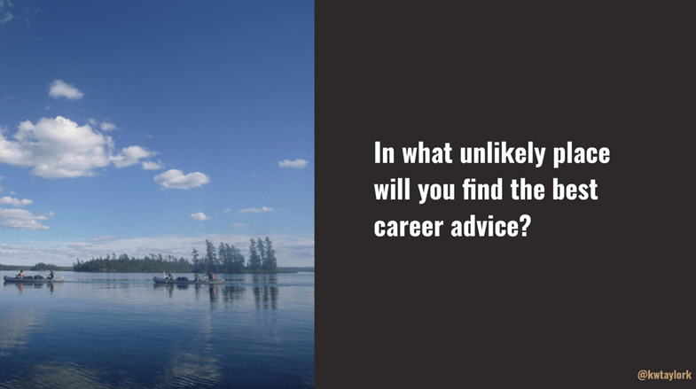 """Slide split into two. Image of blue lake water and blue skies on left side. On right side is text that says """"In what unlikely place will you find the best career advice?"""""""