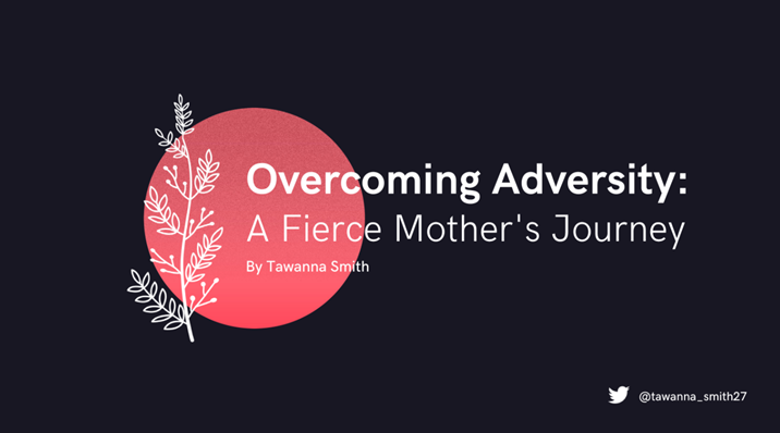 """Title slide says """"Overcoming Adversity: A Fierce Mother's Journey by Tawanna Smith"""""""