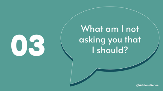 """Slide with """"03"""" on left side and a talk bubble on the right side that says """"What am I not asking you that I should?"""""""