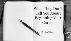 """Title slide of """"What they don't Tell You about Starting Your Career """" talk by Keisha Mistry."""