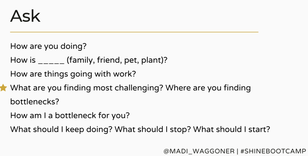 Slide by Madi Waggoner has several questions on it. Questions on slide include how are you doing, how is ____ (family, friend, pet, plant, etc.), How are things going with work?, What are you finding most challenging? Where are you finding bottlenecks?, How am I a bottleneck for you?, What should I keep doing? What should I stop? What should I start?