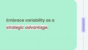 "Slide by Nancy Wood. It says ""Embrace variability as a strategic advantage."""