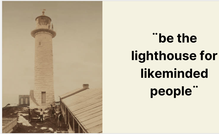 "Image of light house with text that says""Be the lighthouse for likeminded people"". This is a slide by Sara Hurtado."