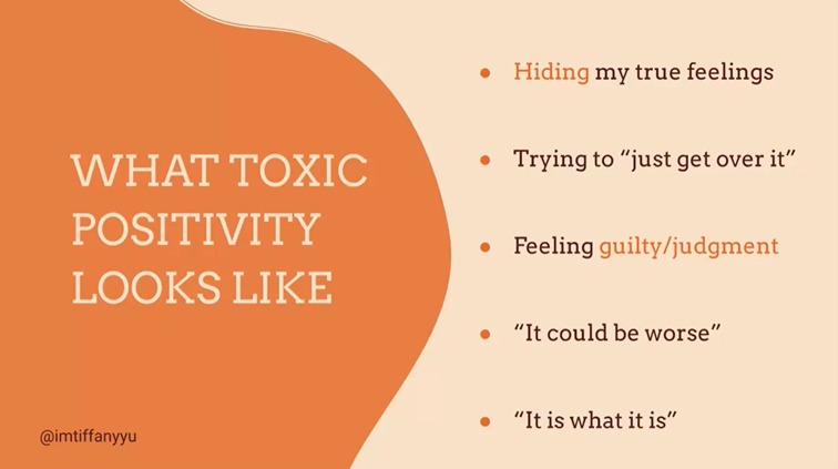 """Slide by Tiffany Yu on toxic positivity. Slide says """"What does toxic positivity look like?"""" Five bullets """"- Hiding my true feelings, -Trying to 'just get over it', -Feeling guilty/judgement, -'It could be worse', and -'it is what it is' """""""